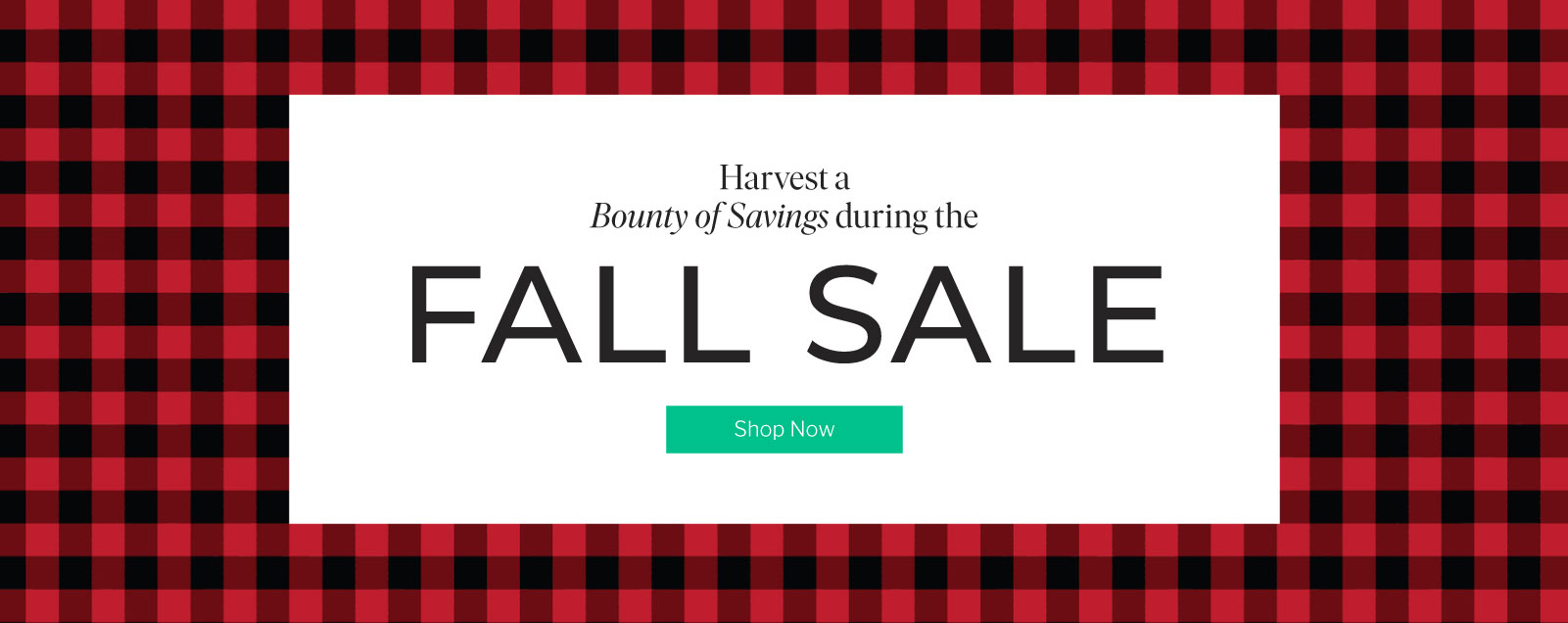 Harvest a Bounty of Savings during the Fall Sale - Shop Now