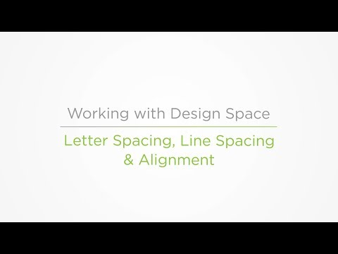 Embedded thumbnail for Letter Spacing, Line Spacing & Alignment - Working with Design Space