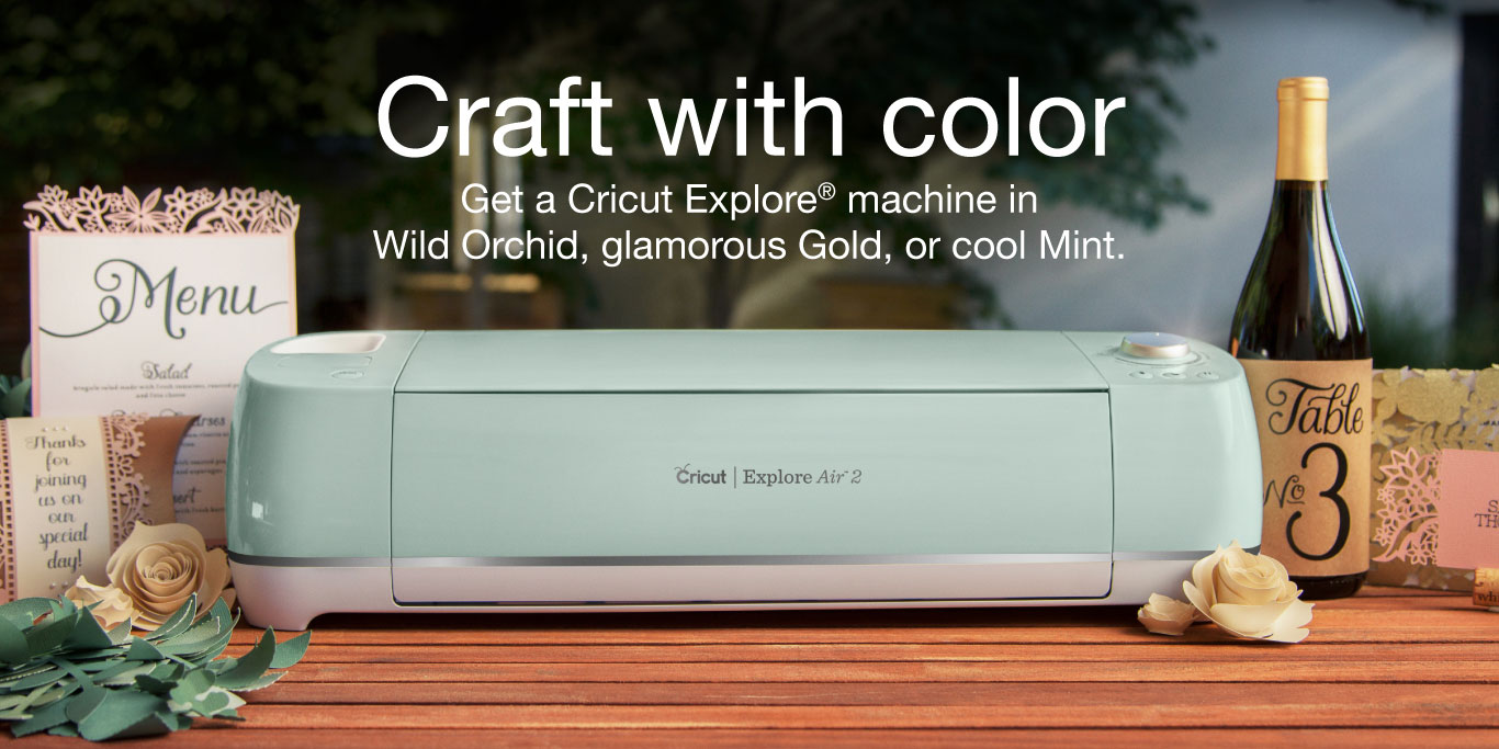 Craft with color! Get a Cricut Explore® machine in beautiful Wild Orchid, glamorous Gold, or cool Mint.