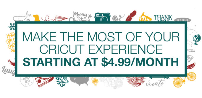 Make the most of your Cricut experience starting at $4.99/month