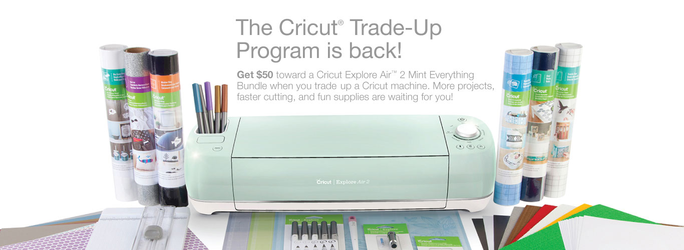 Cricut Trade Up is back!