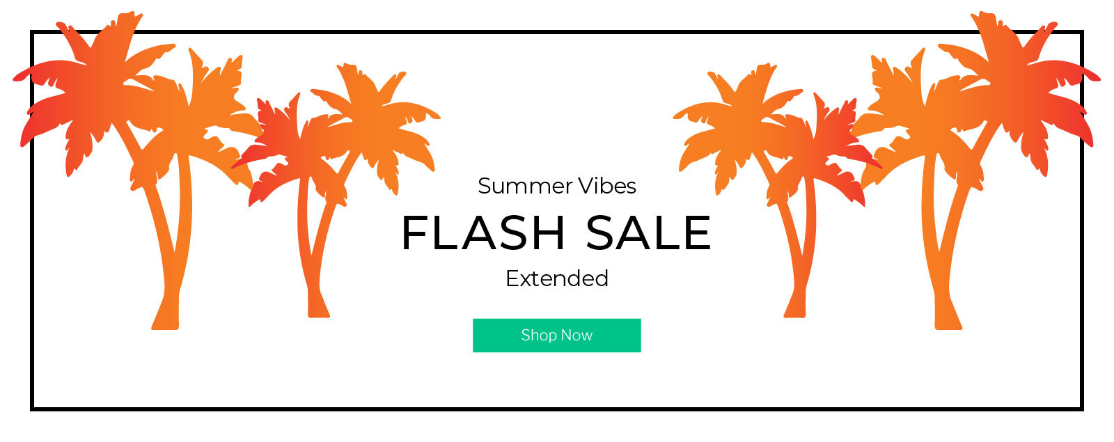Summer Vibes Flash Sale Extended - Shop Now