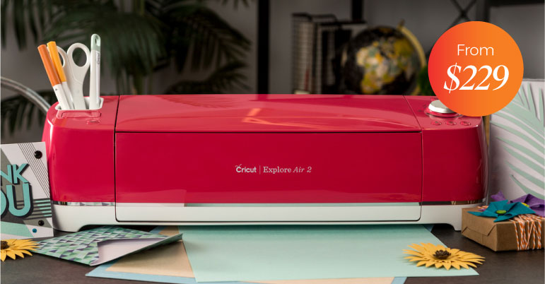 Cricut Explore Air 2 from $229